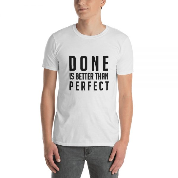Done is Better Than Perfect – Short-Sleeve Unisex T-Shirt