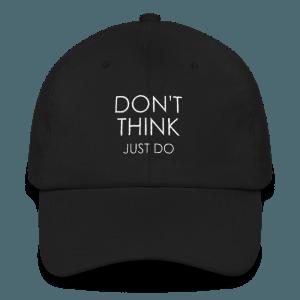 Don't Think – Just DO – Performance Mindset Reminder Hat