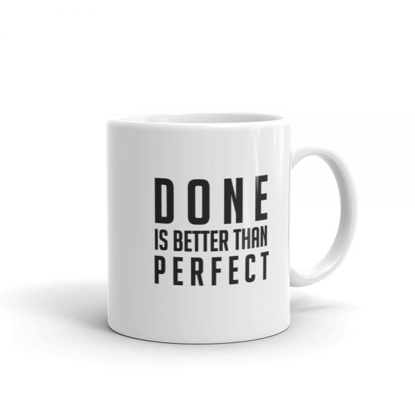 Done is Better Than Perfect – Coffee Mug