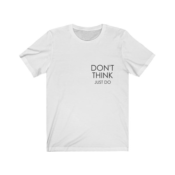 Don't Think Just Do – Unisex Jersey Short Sleeve Tee