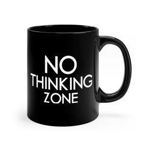 No Thinking Zone – Black mug 11oz